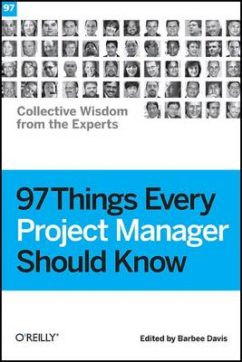 97 Things Every Project Manager Should Know: Collective Wisdom from the Experts (Paperback)