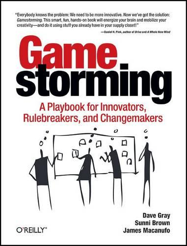Gamestorming: A Playbook for Innovators, Rulebreakers, and Changemakers (Paperback)