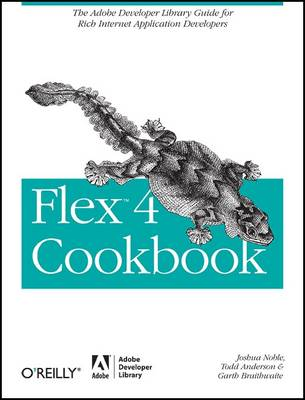 Flex 4 Cookbook: Real-world Recipes for Developing Rich Internet Applications (Paperback)