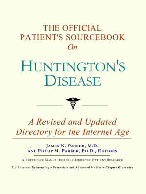 The Official Patient's Sourcebook on Huntington's Disease: A Revised and Updated Directory for the Internet Age (Paperback)
