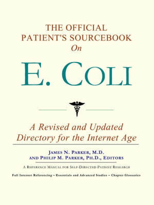 The Official Patient's Sourcebook on E. Coli: A Revised and Updated Directory for the Internet Age (Paperback)