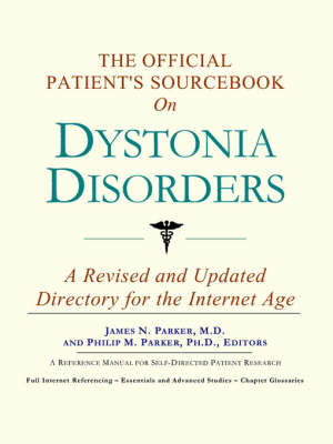 The Official Patient's Sourcebook on Dystonia Disorders: A Revised and Updated Directory for the Internet Age (Paperback)