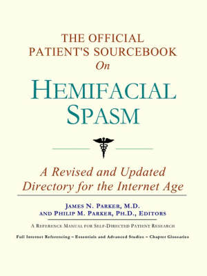 The Official Patient's Sourcebook on Hemifacial Spasm: A Revised and Updated Directory for the Internet Age (Paperback)