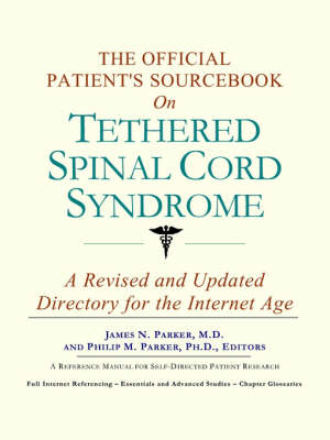 The Official Patient's Sourcebook on Tethered Spinal Cord Syndrome: A Revised and Updated Directory for the Internet Age (Paperback)