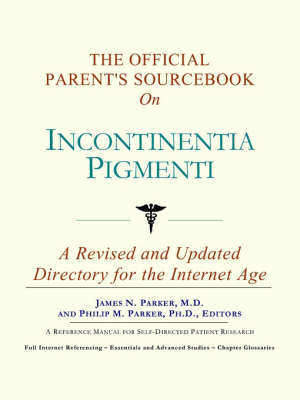 The Official Parent's Sourcebook on Incontinentia Pigmenti: A Revised and Updated Directory for the Internet Age (Paperback)