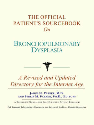 The Official Patient's Sourcebook on Bronchopulmonary Dysplasia (Paperback)