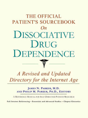 The Official Patient's Sourcebook on Dissociative Drug Dependence: A Revised and Updated Directory for the Internet Age (Paperback)