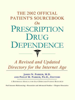 The 2002 Official Patient's Sourcebook on Prescription Drug Dependence: A Revised and Updated Directory for the Internet Age (Paperback)