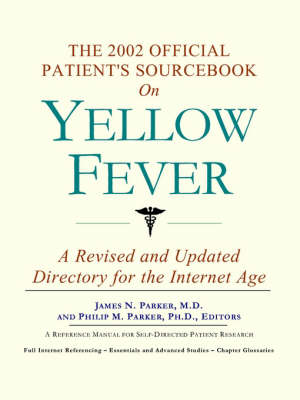 The 2002 Official Patient's Sourcebook on Yellow Fever: A Revised and Updated Directory for the Internet Age (Paperback)