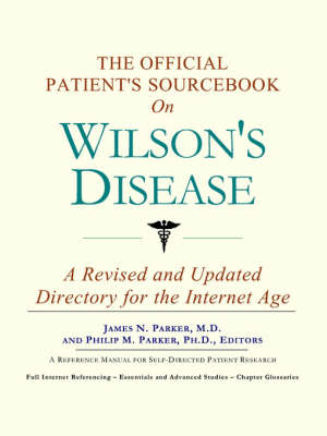 The Official Patient's Sourcebook on Wilson's Disease: A Revised and Updated Directory for the Internet Age (Paperback)