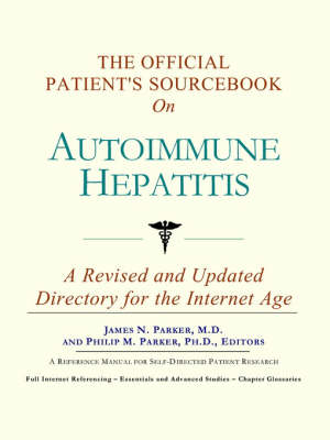 The Official Patient's Sourcebook on Autoimmune Hepatitis: A Revised and Updated Directory for the Internet Age (Paperback)