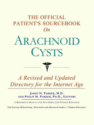 The Official Patient's Sourcebook on Arachnoid Cysts: A Revised and Updated Directory for the Internet Age (Paperback)