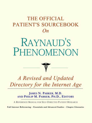 The Official Patient's Sourcebook on Raynaud's Phenomenon: A Revised and Updated Directory for the Internet Age (Paperback)