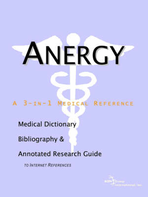 Anergy - A Medical Dictionary, Bibliography, and Annotated Research Guide to Internet References (Paperback)