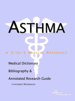 Asthma - A Medical Dictionary, Bibliography, and Annotated Research Guide to Internet References (Paperback)
