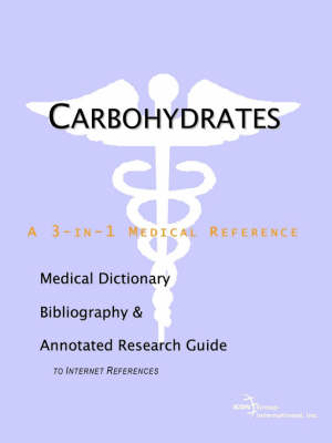 Carbohydrates - A Medical Dictionary, Bibliography, and Annotated Research Guide to Internet References (Paperback)