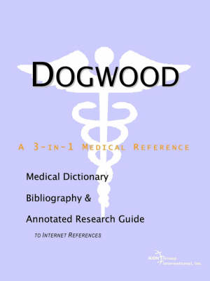 Dogwood - A Medical Dictionary, Bibliography, and Annotated Research Guide to Internet References (Paperback)