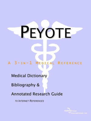 Peyote - A Medical Dictionary, Bibliography, and Annotated Research Guide to Internet References (Paperback)