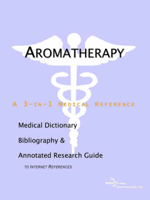 Aromatherapy - A Medical Dictionary, Bibliography, and Annotated Research Guide to Internet References (Paperback)