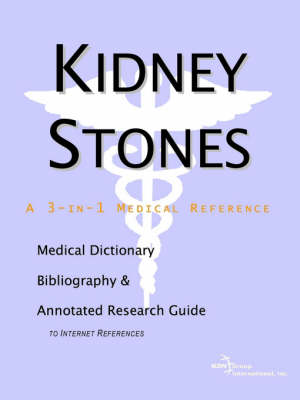 Kidney Stones - A Medical Dictionary, Bibliography, and Annotated Research Guide to Internet References (Paperback)