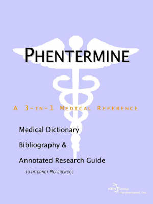 Phentermine - A Medical Dictionary, Bibliography, and Annotated Research Guide to Internet References (Paperback)