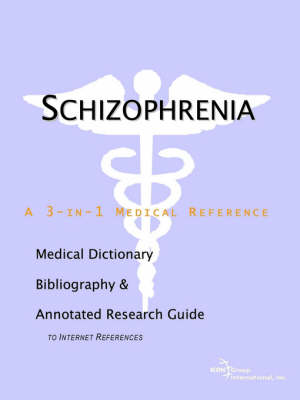 Schizophrenia - A Medical Dictionary, Bibliography, and Annotated Research Guide to Internet References (Paperback)