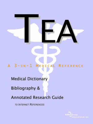 Tea - A Medical Dictionary, Bibliography, and Annotated Research Guide to Internet References (Paperback)