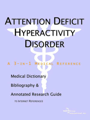 Attention Deficit Hyperactivity Disorder - A Medical Dictionary, Bibliography, and Annotated Research Guide to Internet References (Paperback)