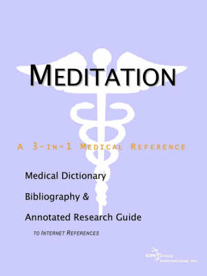 Meditation - A Medical Dictionary, Bibliography, and Annotated Research Guide to Internet References (Paperback)