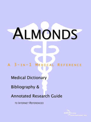 Almonds - A Medical Dictionary, Bibliography, and Annotated Research Guide to Internet References (Paperback)