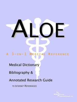 Aloe - A Medical Dictionary, Bibliography, and Annotated Research Guide to Internet References (Paperback)