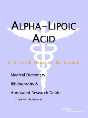 Alpha-Lipoic Acid - A Medical Dictionary, Bibliography, and Annotated Research Guide to Internet References (Paperback)