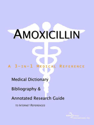 Amoxicillin - A Medical Dictionary, Bibliography, and Annotated Research Guide to Internet References (Paperback)