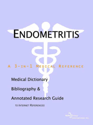Endometritis - A Medical Dictionary, Bibliography, and Annotated Research Guide to Internet References (Paperback)
