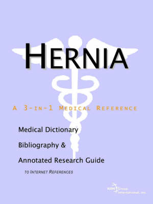 Hernia - A Medical Dictionary, Bibliography, and Annotated Research Guide to Internet References (Paperback)