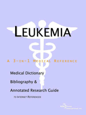 Leukemia - A Medical Dictionary, Bibliography, and Annotated Research Guide to Internet References (Paperback)