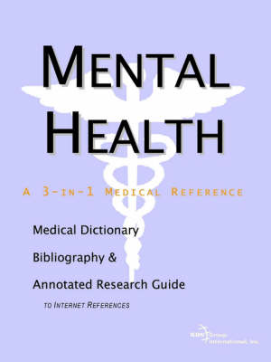 Mental Health - A Medical Dictionary, Bibliography, and Annotated Research Guide to Internet References (Paperback)