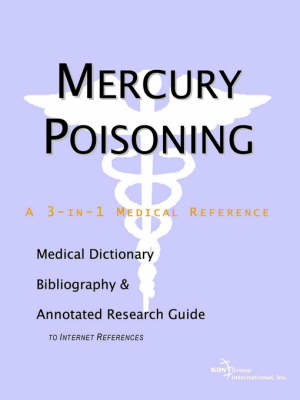 Mercury Poisoning - A Medical Dictionary, Bibliography, and Annotated Research Guide to Internet References (Paperback)