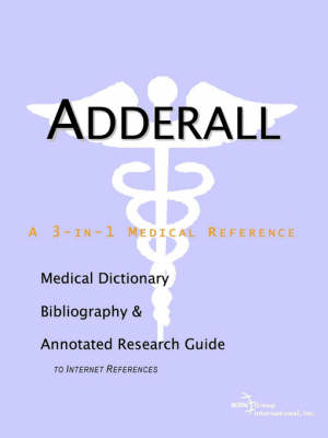 Adderall - A Medical Dictionary, Bibliography, and Annotated Research Guide to Internet References (Paperback)