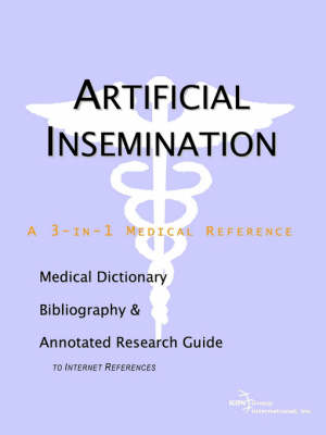 Artificial Insemination - A Medical Dictionary, Bibliography, and Annotated Research Guide to Internet References (Paperback)