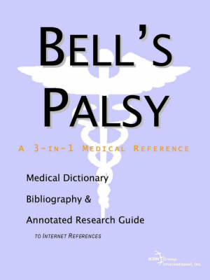 Bell's Palsy - A Medical Dictionary, Bibliography, and Annotated Research Guide to Internet References (Paperback)