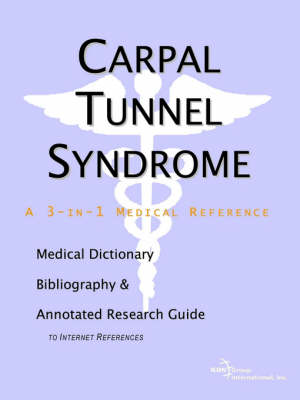 Carpal Tunnel Syndrome - A Medical Dictionary, Bibliography, and Annotated Research Guide to Internet References (Paperback)