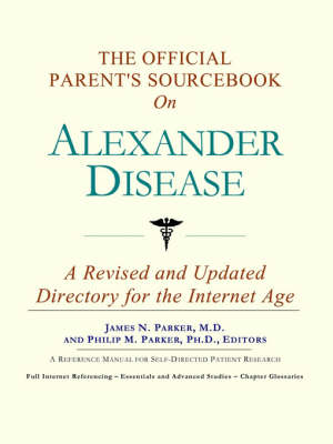 The Official Parent's Sourcebook on Alexander Disease: A Revised and Updated Directory for the Internet Age (Paperback)