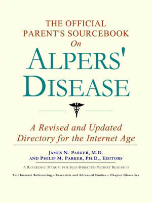 The Official Parent's Sourcebook on Alpers' Disease: A Revised and Updated Directory for the Internet Age (Paperback)
