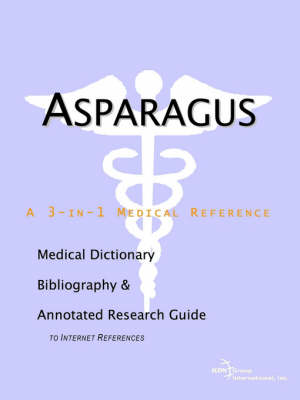 Asparagus - A Medical Dictionary, Bibliography, and Annotated Research Guide to Internet References (Paperback)