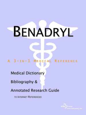 Benadryl - A Medical Dictionary, Bibliography, and Annotated Research Guide to Internet References (Paperback)