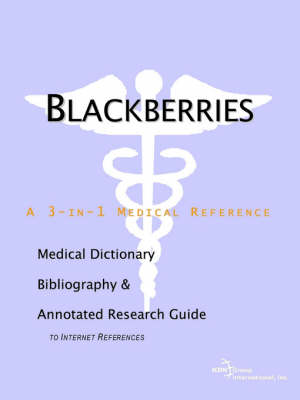 Blackberries - A Medical Dictionary, Bibliography, and Annotated Research Guide to Internet References (Paperback)