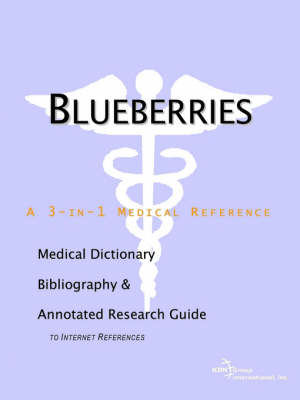 Blueberries - A Medical Dictionary, Bibliography, and Annotated Research Guide to Internet References (Paperback)