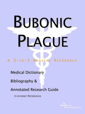 Bubonic Plague - A Medical Dictionary, Bibliography, and Annotated Research Guide to Internet References (Paperback)
