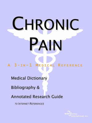 Chronic Pain - A Medical Dictionary, Bibliography, and Annotated Research Guide to Internet References (Paperback)